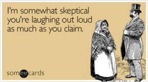 somewhat-skeptical-laughing-out-flirting-ecard-someecards